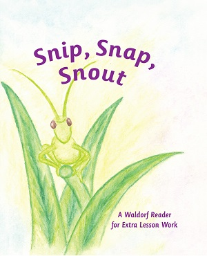 Image for <B>Snip, Snap, Snout </B><I> A Waldorf Reader for Extra Lesson Work</I>