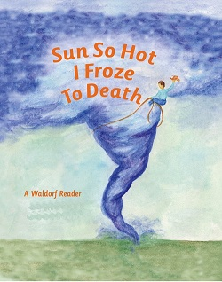 Image for <B>Sun So Hot I Froze to Death </B><I> A Waldorf Reader for Advanced Fourth Grade</I>
