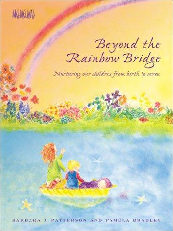 <B>Beyond the Rainbow Bridge </B><I> Nurturing our children from birth to seven</I>