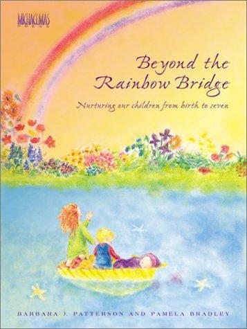 <B>Beyond the Rainbow Bridge </B><I> Nurturing our children from birth to seven</I>