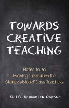 Image for <B>Towards Creative Teaching </B><I> Notes to an Evolving Curriculum for Steiner Waldorf Class Teachers 3ed</I>