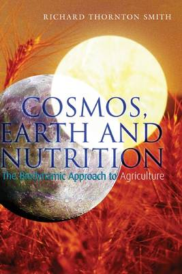 Image for <B>Cosmos, Earth and Nutrition </B><I> The Biodynamic Approach to Agriculture.  The Biodynamic Approach to Agriculture</I>
