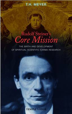 Image for <B>Rudolf Steiner's Core Mission </B><I> The Birth and Development of Spiritual-Scientific Karma Research</I>