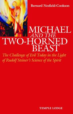 Image for <B>Michael and the Two-Horned Beast </B><I> The Challenge of Evil Today in the Light of Rudolf Steiner's Science of the Spirit</I>