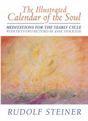 Image for <B>Illustrated Calendar of the Soul, The </B><I> Meditations for the Yearly Cycle</I>
