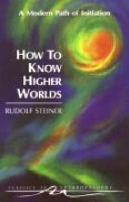 Image for <B>How to Know Higher Worlds </B><I> A Modern Path of Initiation</I>