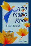 Image for <B>Magic Knot & Other Tangles, The </B><I> A Comedy starring Pine Cone & Pepper Pot and the lovely Tiptoes Lightly</I>