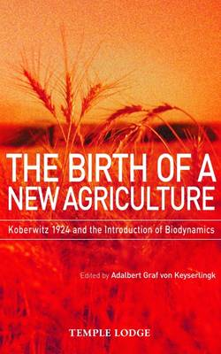 Image for <B>Birth of a New Agriculture </B><I> Koberwitz 1924 and the Introduction of Biodynamics</I>
