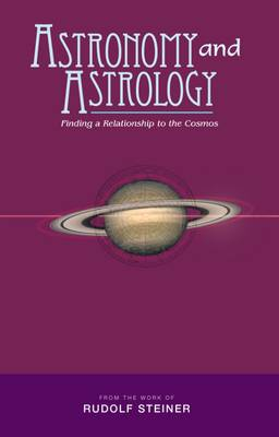 Image for <B>Astronomy and Astrology </B><I> Finding a Relationship to the Cosmos</I>