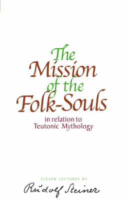 Image for <B>Mission of the Folk-Souls, The </B><I> In Relation to Teutonic Mythology</I>