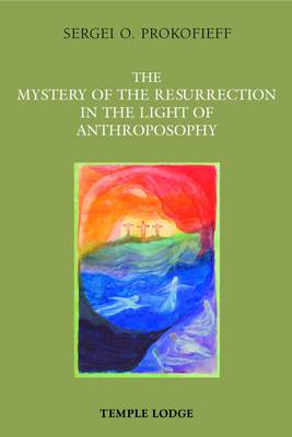 Image for <B>Mystery of the Resurrection in the Light of Anthroposophy </B><I> </I>