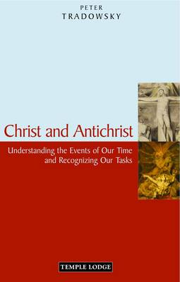 Image for <B>Christ and Antichrist </B><I> Understanding the Events of Our Time and Recognizing Our Tasks.  Understanding the Events of Our Time and Recognizing Our Tasks</I>