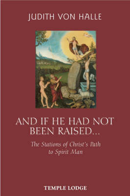 Image for <B>And If He Has Not Been Raised... </B><I> The Stations of Christ's Path to Spirit Man</I>