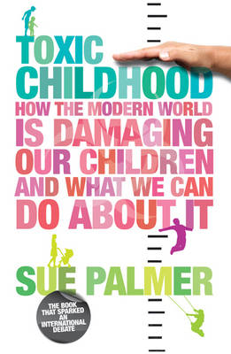 Image for <B>Toxic Childhood </B><I> How The Modern World Is Damaging Our Children And What We Can Do About It</I>