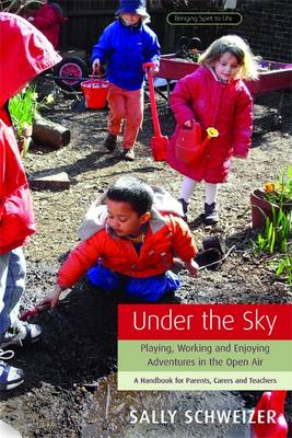 Image for <B>Under the Sky </B><I> Playing, Working and Enjoying Adventures in the Open Air - A Handbook for Parents, Carers and Teachers</I>
