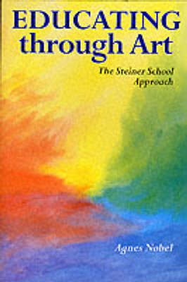 Image for <B>Educating Through Art </B><I> The Steiner School Approach</I>