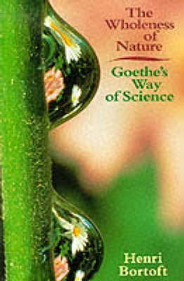 Image for <B>Wholeness of Nature </B><I> Goethe's Way of Science</I>