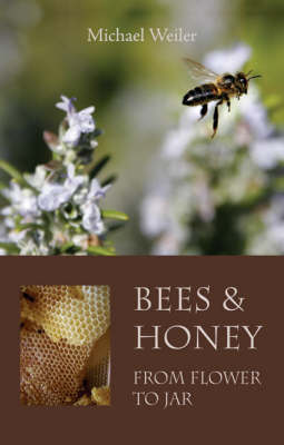 Image for <B>Bees and Honey, From Flower To Jar </B><I> </I>
