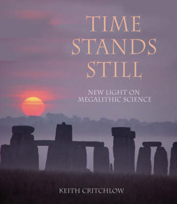 Image for <B>Time Stands Still </B><I> New Light on Megalithic Science</I>