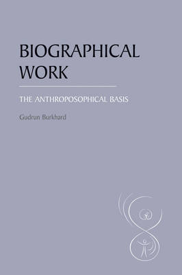 Image for <B>Biographical Work </B><I> The Anthroposophical Basis</I>