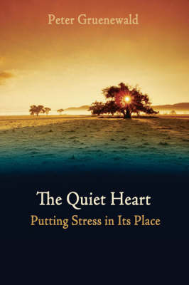 Image for <B>Quiet Heart </B><I> Putting Stress in Its Place</I>