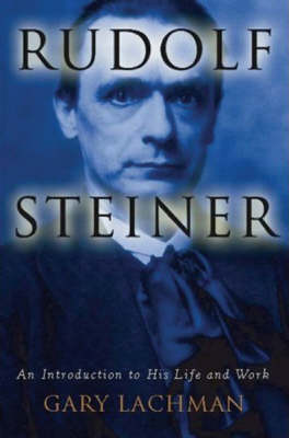 Image for <B>Rudolf Steiner </B><I> An Introduction to His Life and Work</I>