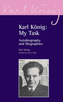 Image for <B>Karl Konig: My Task </B><I> Autobiography and Biography</I>