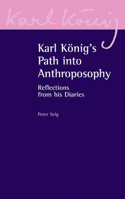 Image for <B>Karl Konig`s Path to Anthroposophy </B><I> Reflections from His Diaries</I>