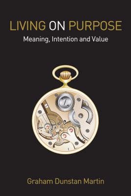 Image for <B>Living on Purpose </B><I> Meaning, Intention and Value</I>