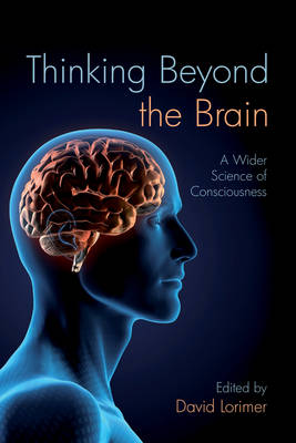 Image for <B>Thinking Beyond the Brain </B><I> A Wider Science of Consciousness</I>