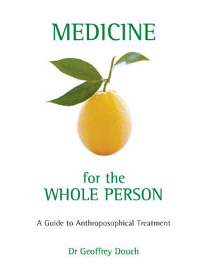 Image for <B>Medicine for the Whole Person </B><I> A Guide to Anthroposophical treatment.  A Guide to Anthroposophical Treatment</I>