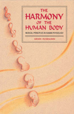 Image for <B>Harmony of the Human Body </B><I> Musical Principles in Human Physiology</I>
