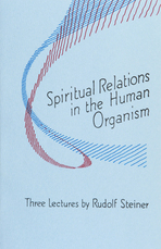 Image for <B>Spiritual Relations in the Human Organism </B><I> Three lectures by Rudolf Steiner <br>Dornach, October 20, 22, and 23, 1922 (GA 218)</I>