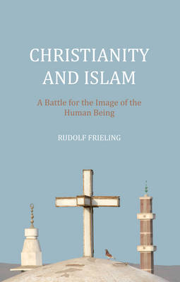 Image for <B>Christianity and Islam: a Battle for the True Images of Man </B><I> </I>
