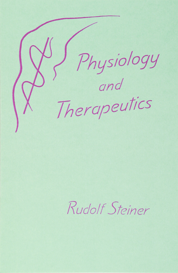Image for <B>Physiology and Therapeutics </B><I> Four lectures by Rudolf Steiner <br>Dornach, October 7 - 9, 1920,</I>
