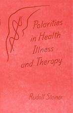 Image for <B>Polarities in Illness, Health and Therapy </B><I> A lecture by Rudolf Steiner <br>Penmaenmawr, August 28, 1923 (GA 227)</I>