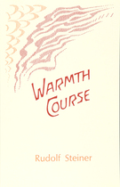Image for <B>Warmth Course </B><I> Fourteen lectures by Rudolf Steiner Stuttgart, March 1 - 14, 1924 (GA 321)</I>