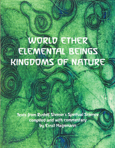 Image for <B>World Ether, Elemental Beings, Kingdoms of Nature </B><I> From Rudolf Steiner's Spiritual Science</I>