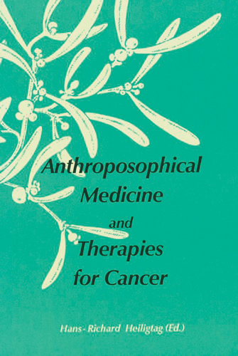Image for <B>Anthroposophical Medicine and Therapies for Cancer </B><I> Eighteen articles by anthroposophic therapists</I>