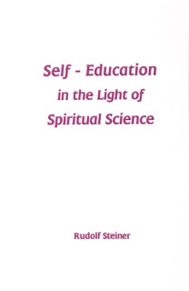 Image for <B>Self-Education In The Light of Spiritual Science </B><I> A lecture by Rudolf Steiner <br>Berlin, March 14, 1912 (GA 61)</I>