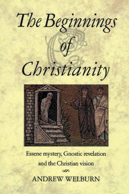 Image for <B>Beginnings of Christianity: </B><I> Essene Mystery, Gnostic Revelation and the Christian Vision</I>