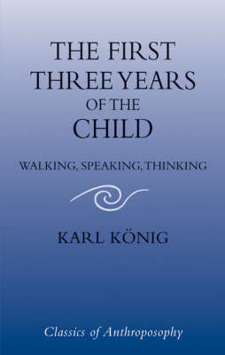Image for <B>First Three Years of the Child </B><I> Walking, Speaking, Thinking</I>
