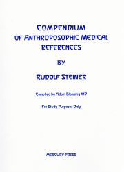 Image for <B>Compendium of Anthroposophic Medical References </B><I> By Rudolf Steiner and compiled by Adam Blanning</I>