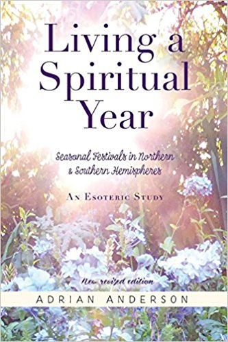 Image for <B>Living a Spiritual Year </B><I> Seasonal Festivals in Northern and Southern Hemispheres: an Esoteric Study</I>