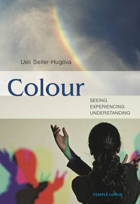 Image for <B>Colour </B><I> Seeing, Experiencing, Understanding</I>