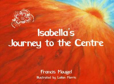 Image for <B>Isabella's Journey to the Centre </B><I> </I>