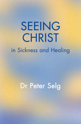 Image for <B>Seeing Christ in Sickness and Healing </B><I> </I>