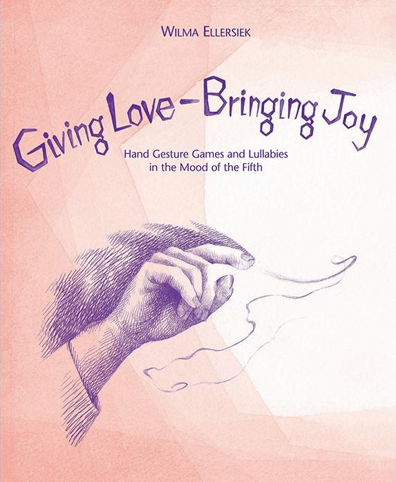 Image for <B>Giving Love, Bringing Joy </B><I> Hand Gesture Games and Lullabies in the Mood of the Fifth, for Children Between Birth and Nine</I>