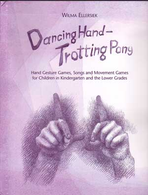 Image for <B>Dancing Hand, Trotting Pony </B><I> Hand gesture games,songs and movement games for children in kindergarten and the lower grades</I>