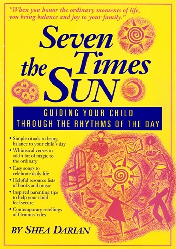 Image for <B>Seven Times the Sun </B><I> Guiding your Child through the Rhythms of the Day</I>